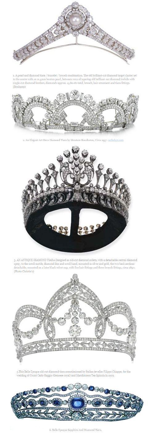 From the top down: 1. A pearl and diamond tiara/ bracelet /brooch combination. (Bonhams) 2. An Elegant Art Deco Diamond Tiara by Monture Boucheron, Circa 1937. sothebys.com. 3. AN ANTIQUE DIAMOND TIARA (Photo Christie's) 4. Chaumet Diamond Tiara, 19th Century. 5. Belle Epoque old-cut diamond tiara. 6. Belle Epoque Sapphire And Diamond Tiara.