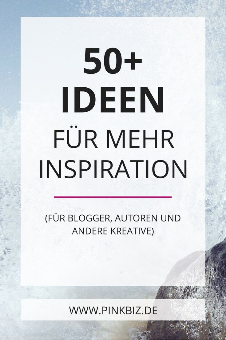50+ Ideen und Tipps für mehr Inspiration (für Blogger, Autoren und andere Kreative). Lerne, mit welchen Techniken, du als Blogger immer inspiriert bleibst!