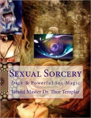 Sexual Sorcery: A Grimoire of Sex Magic: Dr. Robert Blanchard, Dr. Thor Templar: 9781512222012: Amazon.com: Books