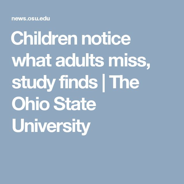Children notice what adults miss, study finds   The Ohio State University
