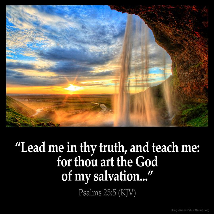 Lead me in thy truth, and teach me: for thou art the God of my salvation… – Psalms 25:5 (KJV) from King James Version Bible (KJV Bible)