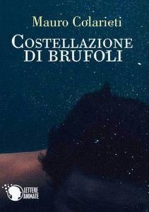 Mauro Colarieti, Costellazione di Brufoli, Lettere Animate 2015, pp. 300, ISBN: 9788868823344