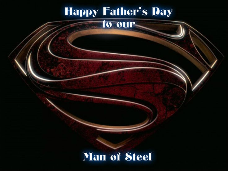 happy father's day to our Man of Steel