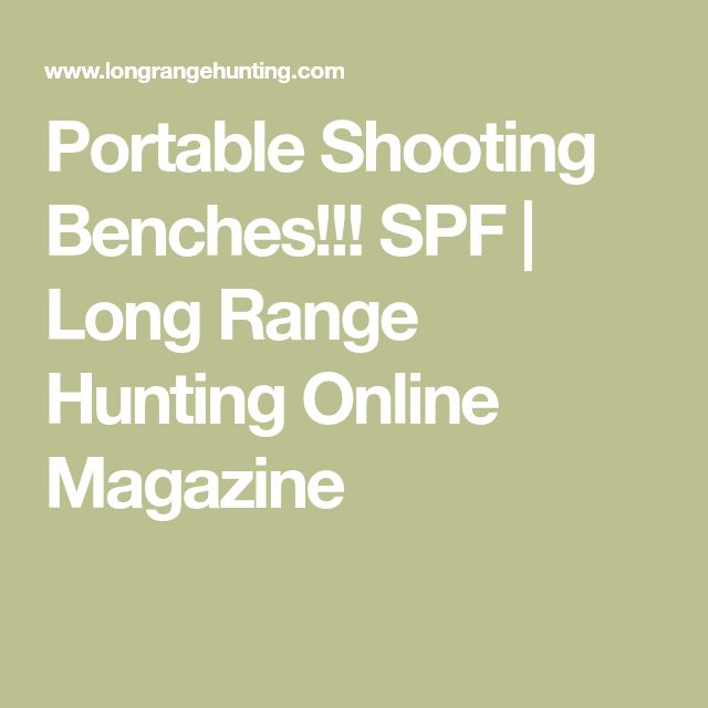 Portable Shooting Benches!!! SPF | Long Range Hunting Online Magazine
