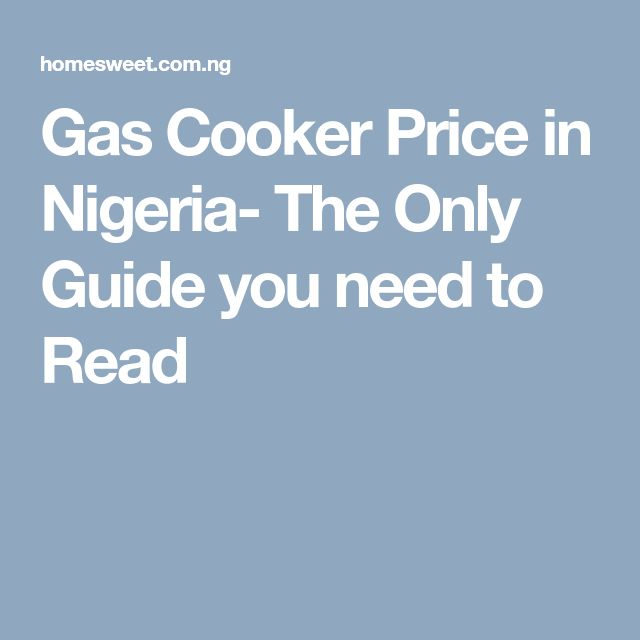 Gas Cooker Price in Nigeria- The Only Guide you need to Read