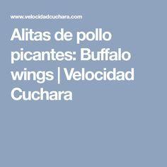 Alitas de pollo picantes: Buffalo wings | Velocidad Cuchara
