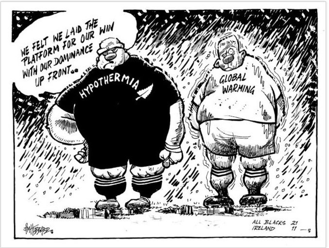 Shows two massive rugby players, an All Black with the word 'Hypothermia' on his shirt and a member of the Irish team with 'Global warming' on his shirt. They stand in a driving storm. The All Black says that they felt that they laid the platform for their dominance up front. In the right lower corner are the words 'All Blacks 21 Ireland 11'. Refers to the test match on Saturday 14th June, 2008 between the All Blacks and the Irish.