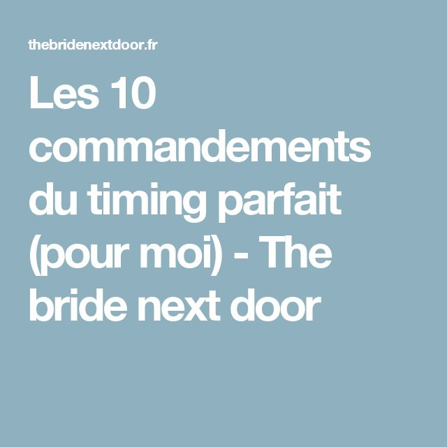 Les 10 commandements du timing parfait (pour moi) - The bride next door