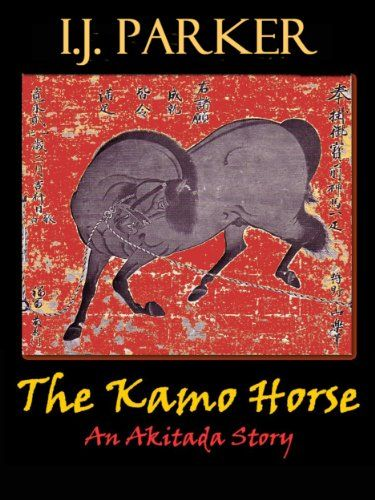 The Kamo Horse (Akitada Stories Book 8) by [Parker, I. J.]