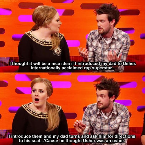 Adele and Jack Whitehall. I watched this live, it was hilarious!