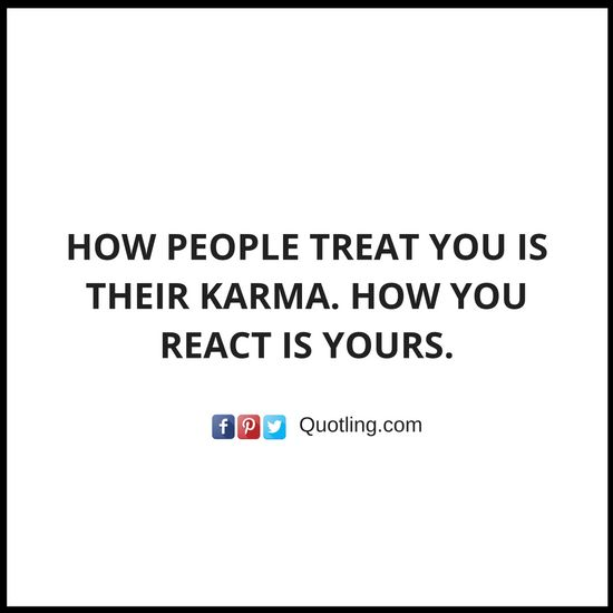 How people treat you is their karma. How you react is yours - Karma Quote | Quotes About Karma by Quotling
