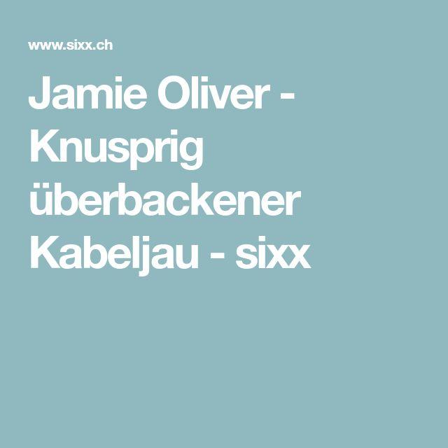 Jamie Oliver - Knusprig überbackener Kabeljau - sixx