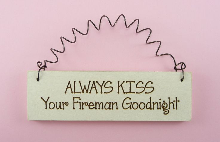 MINI SIGN- Always Kiss Your Fireman Goodnight -Cute Home Decor Handpainted Laser Engraved Firefighter Spouse Wife Girlfriend. $5.95, via Etsy.