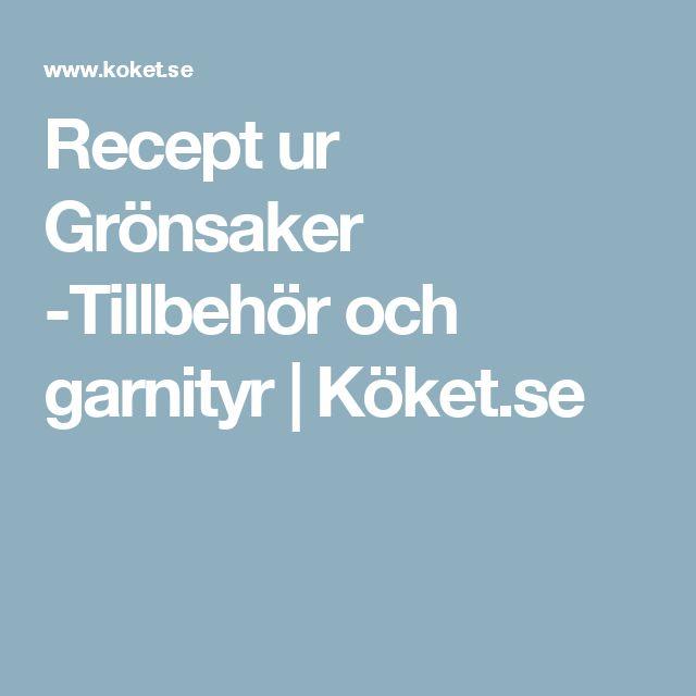 Recept ur Grönsaker -Tillbehör och garnityr | Köket.se