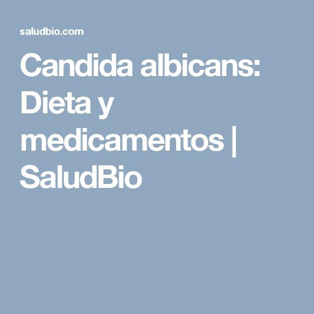 Candida albicans: Dieta y medicamentos | SaludBio