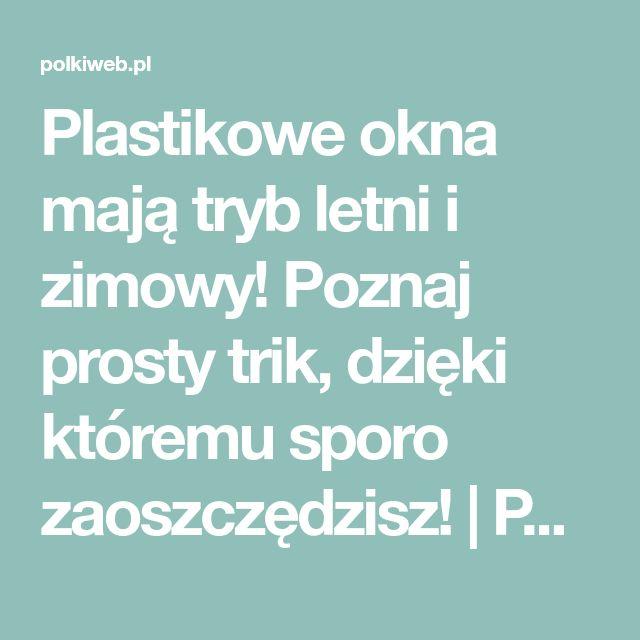 Plastikowe okna mają tryb letni i zimowy! Poznaj prosty trik, dzięki któremu sporo zaoszczędzisz! | Portal dla kobiet Polkiweb.pl