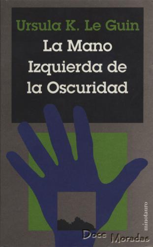 La mano izquierda de la oscuridad, de Ursula K. Le Guin, editorial Minotauro.