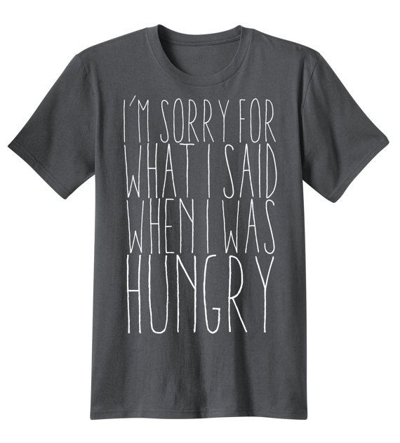 I'm Sorry for what I said when I was Hungry Shirt by ManBearWear, $16.98