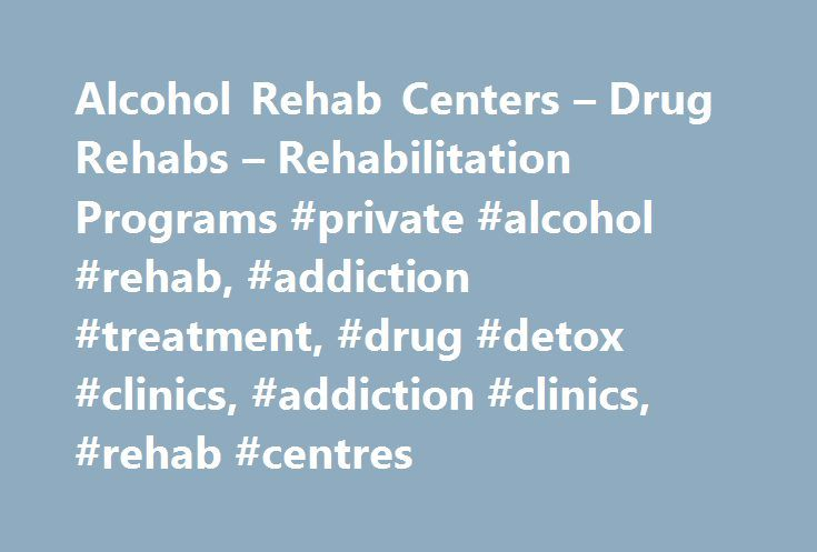 Alcohol Rehab Centers – Drug Rehabs – Rehabilitation Programs #private #alcohol #rehab, #addiction #treatment, #drug #detox #clinics, #addiction #clinics, #rehab #centres http://hosting.nef2.com/alcohol-rehab-centers-drug-rehabs-rehabilitation-programs-private-alcohol-rehab-addiction-treatment-drug-detox-clinics-addiction-clinics-rehab-centres/  # Do I have an addiction problem? People from all walks of life end up addicted to alcohol and other drugs, behaviours like gambling, sex addiction…