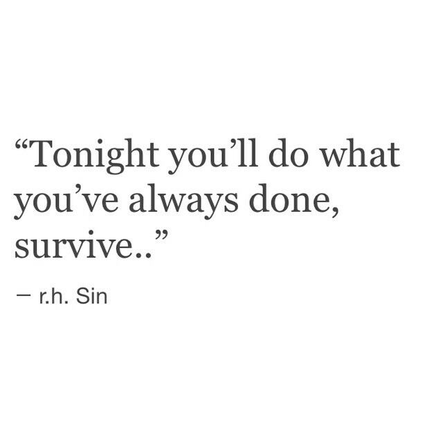 """""""Tonight You'll Do what You've Always Done, Survive.."""" ~ r.h. Sin. This year, it seems just that...surviving. Some days it seems difficult to breathe."""