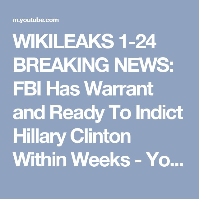 WIKILEAKS 1-24 BREAKING NEWS: FBI Has Warrant and Ready To Indict Hillary Clinton Within Weeks - YouTube