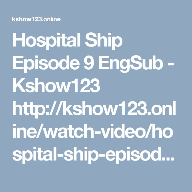 Hospital ship episode 9 engsub kshow123 httpkshow123ine hospital ship episode 9 engsub kshow123 httpkshow123inewatch videohospital ship episode 9 asian dramas pinterest watch video stopboris Gallery