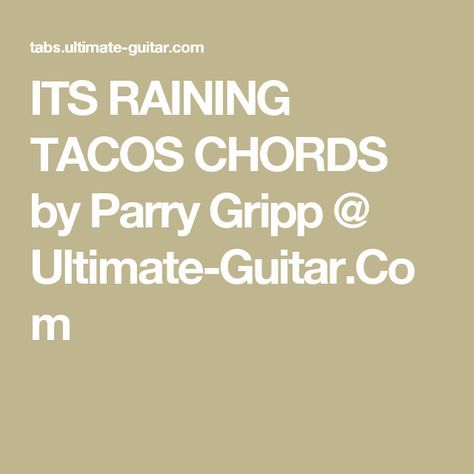 ITS RAINING TACOS CHORDS by Parry Gripp @ Ultimate-Guitar.Com