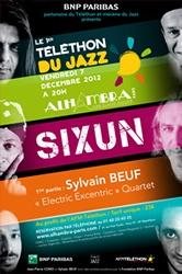 """ATTENTION ÉVÈNEMENT : SIXUN / 1ère partie : SYLVAIN BEUF """"Electric Excentric"""" Quartet  Le 7 décembre 2012 à 20h  1er """"TÉLÉTHON du JAZZ"""" présenté par BNP Paribas.  Concert au profit de l'AFM-Téléthon.  Plus d'info sur : telethon.pourunmondequichange.com"""