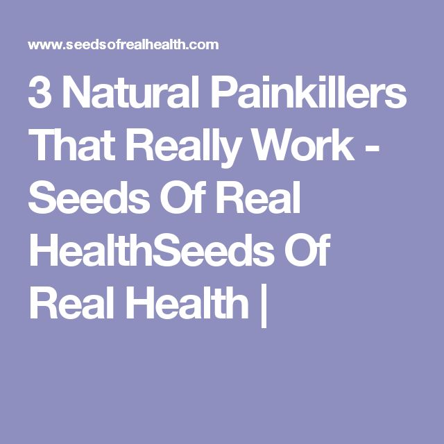 3 Natural Painkillers That Really Work - Seeds Of Real HealthSeeds Of Real Health |