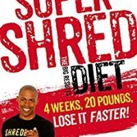 Super Shred: The Big Results Diet: 4 Weeks, 20 Pounds, Lose It Faster! by Ian K. Smith M.D.: Download, EPUB, PDF, 1250061202, topcookbox.com