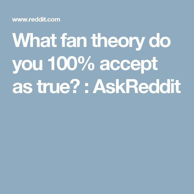 What fan theory do you 100% accept as true? : AskReddit