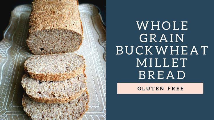 Whole Grain Buckwheat Millet Bread Gluten Free Gluten Free Bread Millet Bread Buckwheat