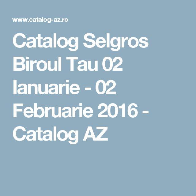 Catalog Selgros Biroul Tau 02 Ianuarie - 02 Februarie 2016 - Catalog AZ