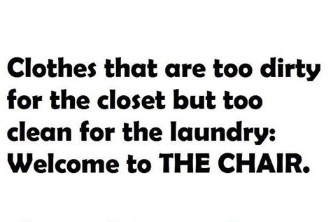 Clothes that are too dirty for the closet but too clean for the laundry: Welcome to THE CHAIR.