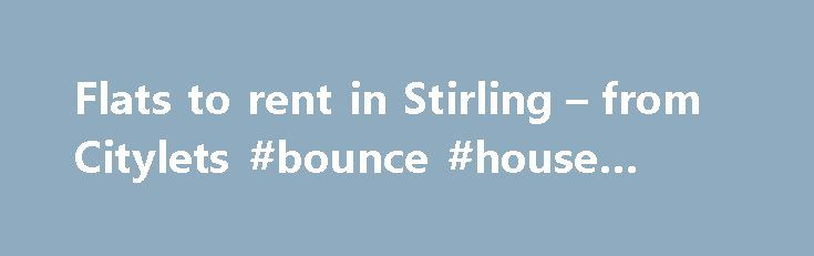 Flats to rent in Stirling – from Citylets #bounce #house #rental http://renta.remmont.com/flats-to-rent-in-stirling-from-citylets-bounce-house-rental/  #houses/flats to rent # Flats to rent in Stirling Flats to rent in Stirling have always been highly sought after. Students are drawn to the town because of the excellent university, while professionals may move there to take advantage of the thriving electronics and service industries. When you are looking for property to rent in Stirling…