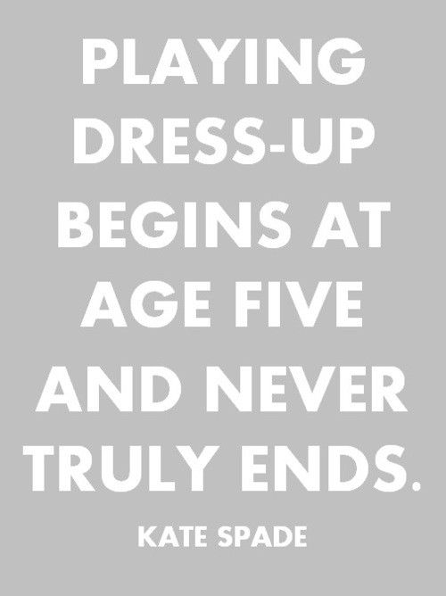 .: Little Girls, Plays Dresses Up, Be A Girls, So True, Style Quotes, Fashion Quotes, Kate Spade, Girls Rooms, True Stories