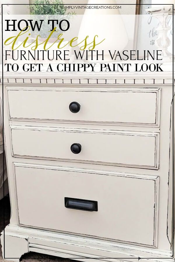 How To Distress Furniture With Vaseline Simply Vintage Distressed Furniture Diy Diy Furniture Bedroom Distressed Furniture