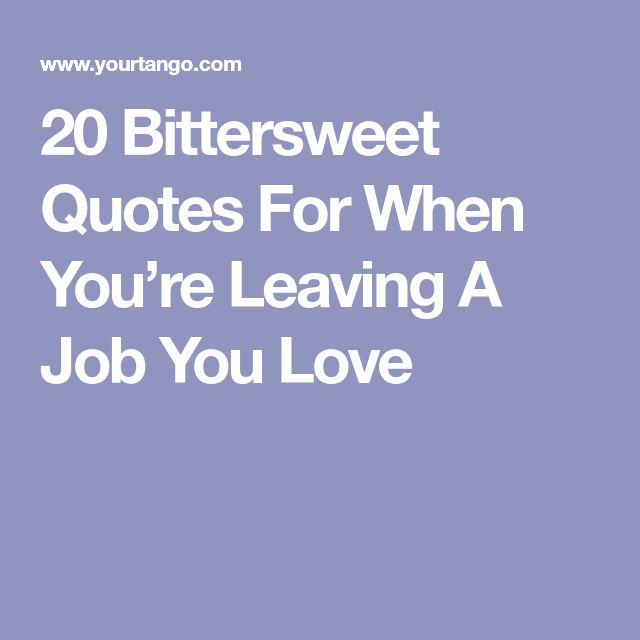 20 Bittersweet Quotes For When You're Leaving A Job You Love