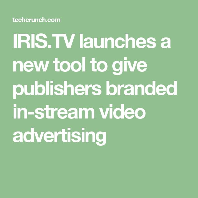 IRIS.TV launches a new tool to give publishers branded in-stream video advertising