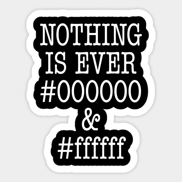 Funny Html Sticker Says Nothing Is Ever 000000 And Ffffff