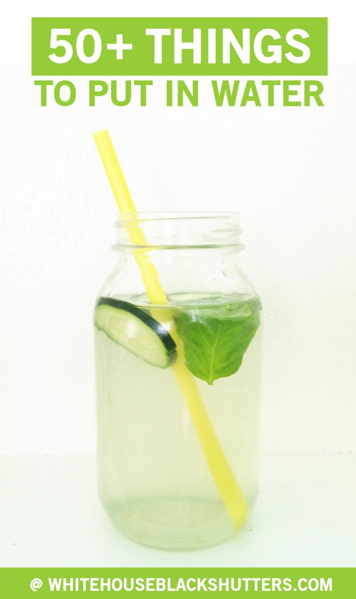 tips on how to drink more water, and 50+ things put into water