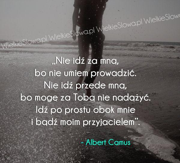 Nie idź za mną, bo nie umiem prowadzić... #Camus-Albert,  #Droga-i-wędrówka, #Przyjaźń