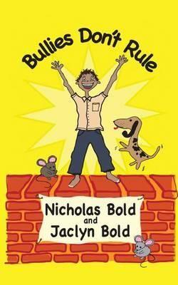 Bullies Don't Rule - Nicholas J Bold
