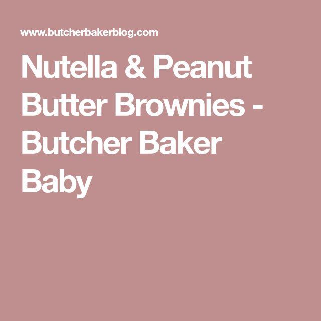 Nutella & Peanut Butter Brownies - Butcher Baker Baby