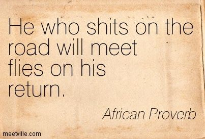african proverbs | African Proverb. : He who shits on the road will meet flies on his ...