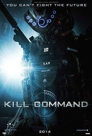 Kill Command 2016_______Set in a near future, technology-reliant society that pits man against killing machines.....