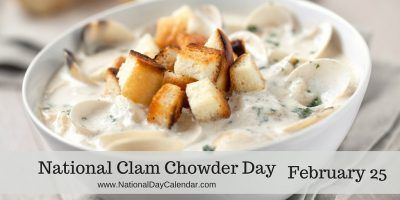 NATIONAL CLAM CHOWDER DAY Each year on February 25th people across the nation have a bowl and spoon ready to be filled with clam chowder as they prepare to participate in National Clam Chowder Day.…