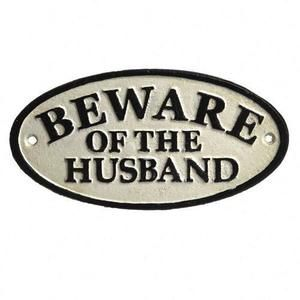Beware Of The Husband Cast Iron Sign