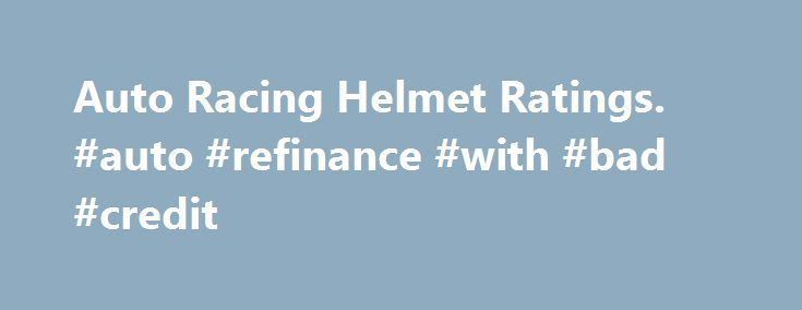 """Auto Racing Helmet Ratings. #auto #refinance #with #bad #credit http://auto.remmont.com/auto-racing-helmet-ratings-auto-refinance-with-bad-credit/  #auto racing helmets # Auto Racing Helmet Ratings Auto racing helmets are rated by the Snell Foundation as either SA, M, or K rated. Snell SA Rated Helmets: Snell """"SA"""" (Sports Application) rated professional helmets are designed for auto racing and provide extreme impact resistance and higher fire protection. Snell M Rated Helmets: Snell """"M""""…"""
