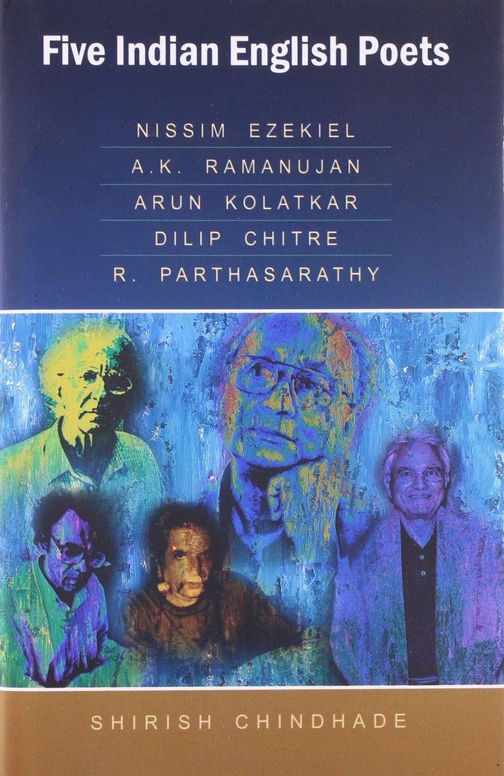 Five Indian English Poets: Nissim Ezekiel, A.K. Ramanujan, Arun Kolatkar, Dil